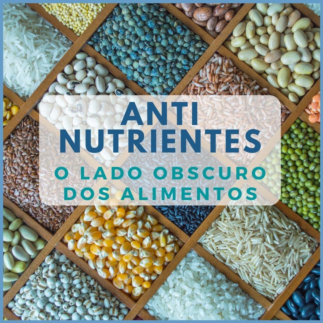 Antinutrientes – O lado obscuro dos alimentos