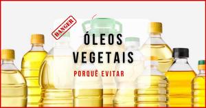 Óleos Vegetais - Porquê evitar
